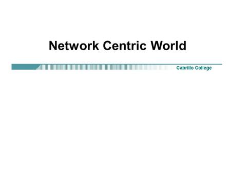 Network Centric World. Rick Graziani Networks in the way we work Networks are no longer just a luxury, but a necessity in conducting.