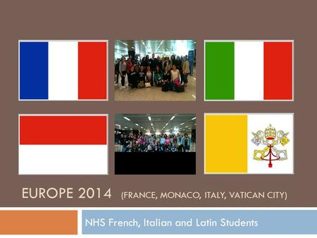 EUROPE 2014 (FRANCE, MONACO, ITALY, VATICAN CITY) NHS French, Italian and Latin Students.