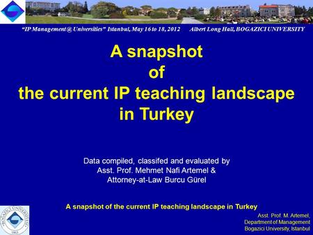 """IP Universities"" Istanbul, May 16 to 18, 2012 Albert Long Hall, BOGAZICI UNIVERSITY A snapshot of the current IP teaching landscape in Turkey."