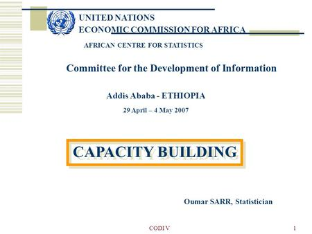 CODI V1 UNITED NATIONS ECONOMIC COMMISSION FOR AFRICA AFRICAN CENTRE FOR STATISTICS Committee for the Development of Information Addis Ababa - ETHIOPIA.