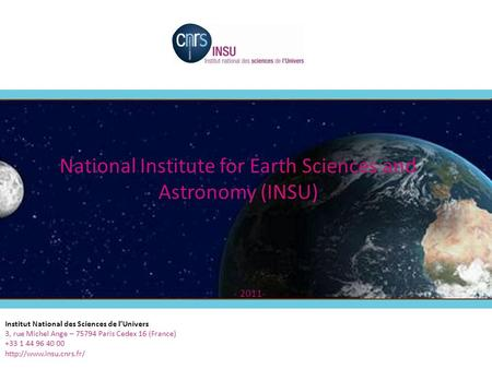 1 National Institute for Earth Sciences and Astronomy (INSU) - 2011- Institut National des Sciences de l'Univers 3, rue Michel Ange – 75794 Paris Cedex.