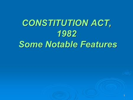 1 CONSTITUTION ACT, 1982 Some Notable Features. 2 PART I CANADIAN CHARTER OF RIGHTS AND FREEDOMS  Whereas Canada is founded upon principles that recognize.