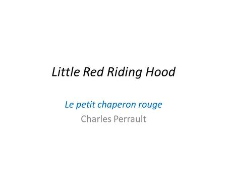 Little Red Riding Hood Le petit chaperon rouge Charles Perrault.