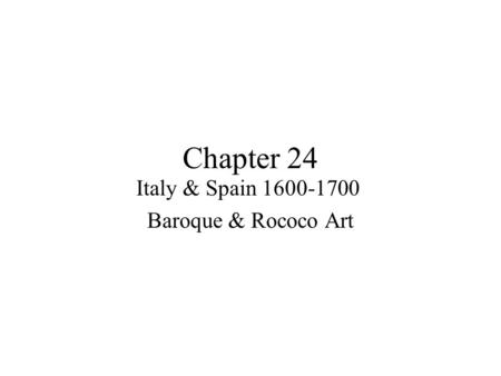 Chapter 24 Italy & Spain 1600-1700 Baroque & Rococo Art.