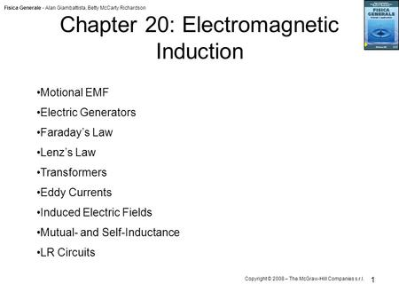 Fisica Generale - Alan Giambattista, Betty McCarty Richardson Copyright © 2008 – The McGraw-Hill Companies s.r.l. 1 Chapter 20: Electromagnetic Induction.