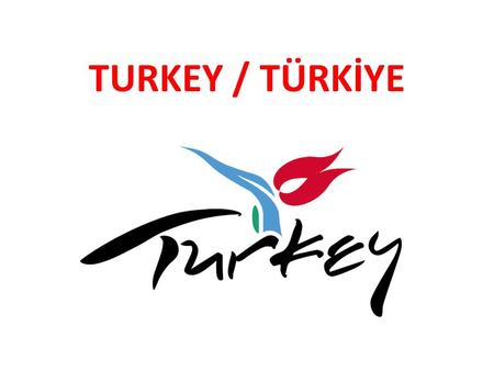 TURKEY / TÜRKİYE. Turkey Wellcome to Turkey The Flag of The Republic of Turkey White half moon and star on the red backround. The Presidential Seal The.