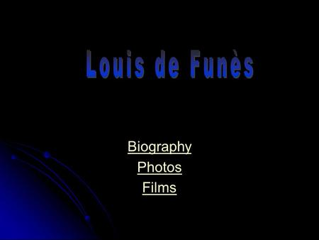 Biography Photos Films. Louis de Funès was born on the 31st July 1914 in Courbevoie. His parents had left Spain and taken the French nationality. De Funès.
