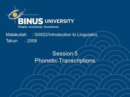 Matakuliah: G0922/Introduction to Linguistics Tahun: 2008 Session 5 Phonetic Transcriptions.