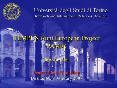 Università degli Studi di Torino Research and International Relations Division TEMPUS Joint European Project PAMIR Irene Liverani Project kick-off meeting.
