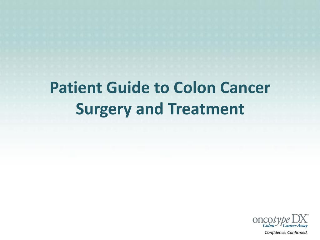 Patient Guide To Colon Cancer Surgery And Treatment Ppt Download