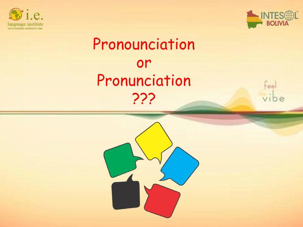 Pronounciation Or Pronunciation Ppt Download 'pronouncing 'pronunciation' as 'pronounciation' is a mispronunciation', his teacher corrected. pronounciation or pronunciation