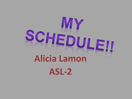 Alicia Lamon ASL-2. SUNDAY 9:00AM CHURCH ME GO-TO 1:00PM HOME ME GO-TO 4:00PM MALL ME GO-TO.