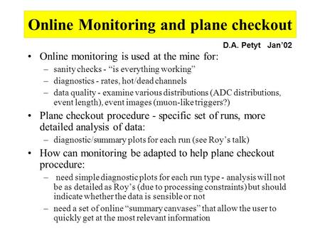 "Online Monitoring and plane checkout Online monitoring is used at the mine for: –sanity checks - ""is everything working"" –diagnostics - rates, hot/dead."