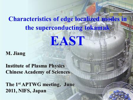 ASIPP Characteristics of edge localized modes in the superconducting tokamak EAST M. Jiang Institute of Plasma Physics Chinese Academy of Sciences The.