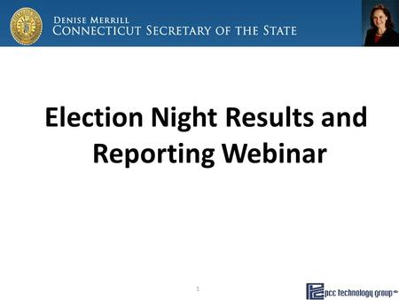 Election Night Results and Reporting Webinar 1. Application Overview Election Results Reporting provides an easy and just-in-time reporting of Statewide.