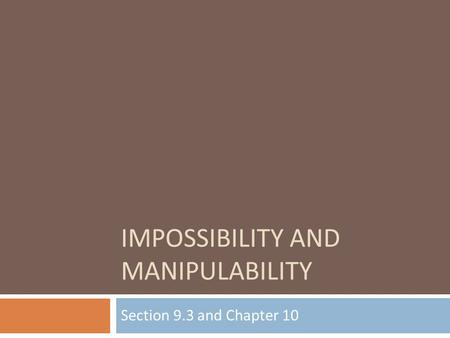 IMPOSSIBILITY AND MANIPULABILITY Section 9.3 and Chapter 10.
