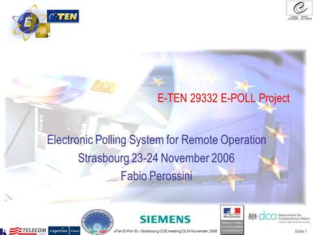 ETen E-Poll ID – Strasbourg COE meeting 23-24 November, 2006 Slide 1 E-TEN 29332 E-POLL Project Electronic Polling System for Remote Operation Strasbourg.