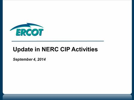 Update in NERC CIP Activities September 4, 2014. 2 Update on CIP-014-1 Update on Revisions to CIP Version 5  -x Posting  v6 Posting Questions Agenda.