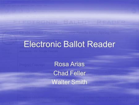 Electronic Ballot Reader Rosa Arias Chad Feller Walter Smith.
