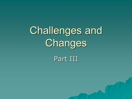 Challenges and Changes Part III. Seeking Equality  De facto segregation-exists by practice and custom  Harder to fight  Difficult for whites to share.