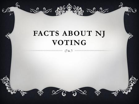 FACTS ABOUT NJ VOTING. WHY MUST A VOTER REREGISTER?