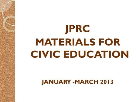 JPRC MATERIALS FOR CIVIC EDUCATION JANUARY -MARCH 2013.