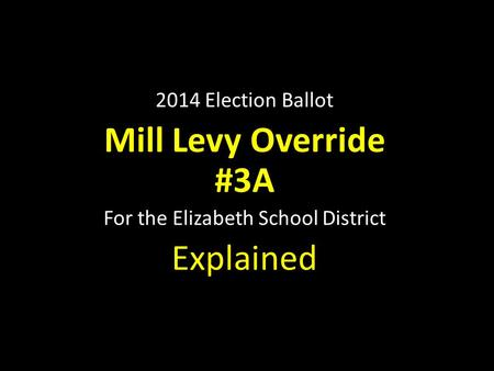 2014 Election Ballot Mill Levy Override #3A For the Elizabeth School District Explained.