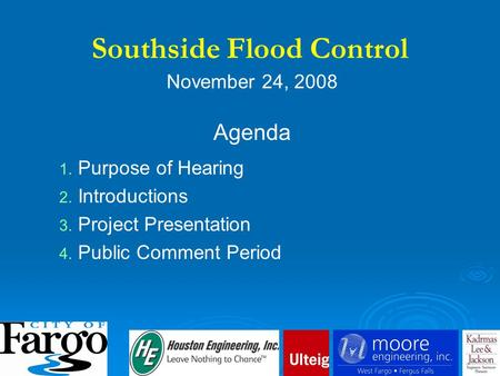 November 24, 2008 Agenda 1. 1. Purpose of Hearing 2. 2. Introductions 3. 3. Project Presentation 4. 4. Public Comment Period Southside Flood Control.