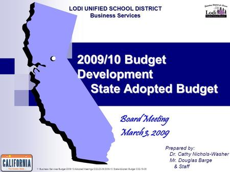 2009/10 Budget Development State Adopted Budget Board Meeting March 3, 2009 Prepared by: Dr. Cathy Nichols-Washer Mr. Douglas Barge & Staff LODI UNIFIED.