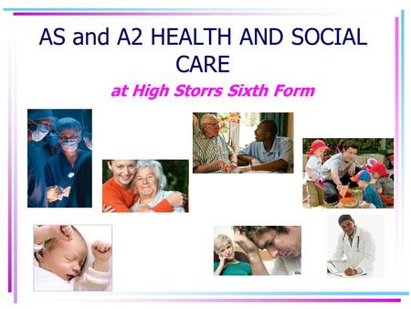 AS and A2 HEALTH AND SOCIAL CARE at High Storrs Sixth Form.