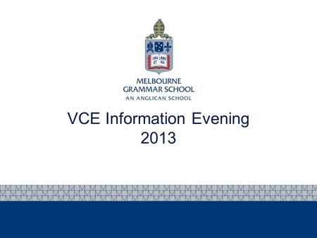 VCE Information Evening 2013. Program for the evening Introduction - Peter Tooke, Deputy Headmaster & Head of Senior School VCE – Processes Chris Bradtke,