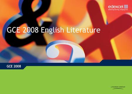 GCE 2008 English Literature. GCE English Literature: Key features of the QCA subject criteria Minimum of six texts at AS and a further six texts at A.