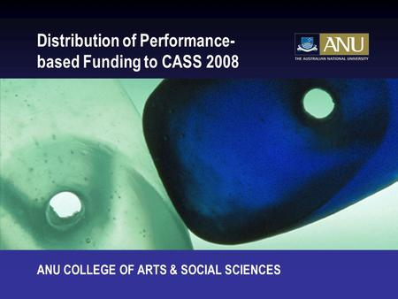 Distribution of Performance- based Funding to CASS 2008 ANU COLLEGE OF ARTS & SOCIAL SCIENCES.