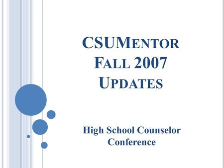 CSUM ENTOR F ALL 2007 U PDATES High School Counselor Conference.