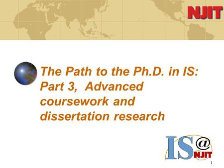 1 The Path to the Ph.D. in IS: Part 3, Advanced coursework and dissertation research.
