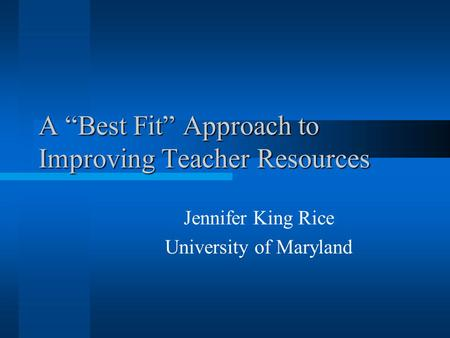 "A ""Best Fit"" Approach to Improving Teacher Resources Jennifer King Rice University of Maryland."