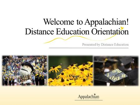 Welcome to Appalachian! Distance Education Orientation Presented by Distance Education.