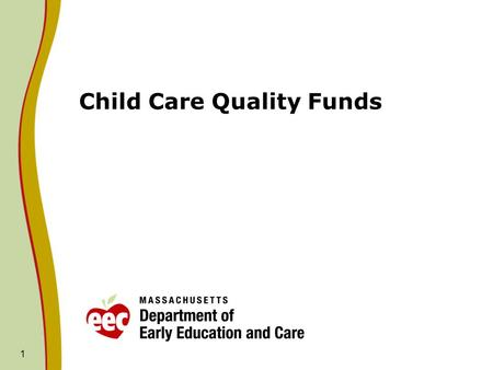 1 Child Care Quality Funds. Funding Proposals EEC is proposing to utilize funding from the Child Care Quality Fund in two ways for FY2014: 1. Amend Educator.