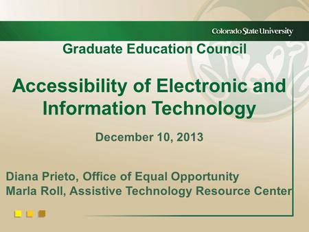 Graduate Education Council Accessibility of Electronic and Information Technology December 10, 2013 Diana Prieto, Office of Equal Opportunity Marla Roll,