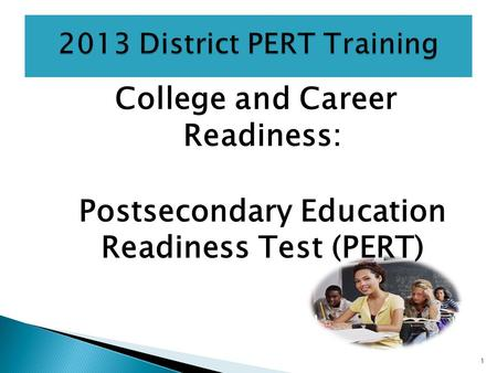 College and Career Readiness: Postsecondary Education Readiness Test (PERT) 1.