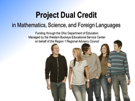Project Dual Credit Funding through the Ohio Department of Education Managed by the Western Buckeye Educational Service Center on behalf of the Region.