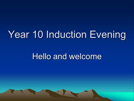 "Year 10 Induction Evening Hello and welcome. Raise Your Attendance, - Raise Your Chances! What does ""Good attendance"" mean?"