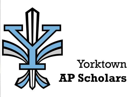 Yorktown AP Scholars. School Philosophy  A commitment to all students  Programs addressing the needs and interests of all students  Recognition of.
