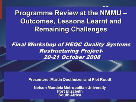 Programme Review at the NMMU – Outcomes, Lessons Learnt and Remaining Challenges Programme Review at the NMMU – Outcomes, Lessons Learnt and Remaining.