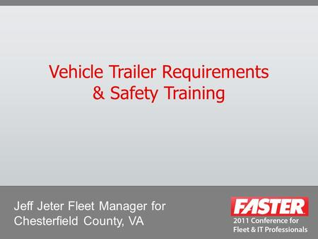 Vehicle Trailer Requirements & Safety Training Jeff Jeter Fleet Manager for Chesterfield County, VA.
