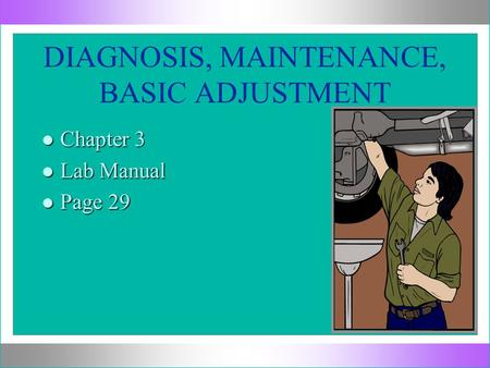 DIAGNOSIS, MAINTENANCE, BASIC ADJUSTMENT l Chapter 3 l Lab Manual l Page 29.