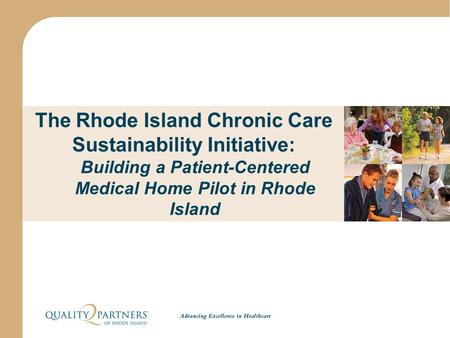 The Rhode Island Chronic Care Sustainability Initiative: Building a Patient-Centered Medical Home Pilot in Rhode Island.