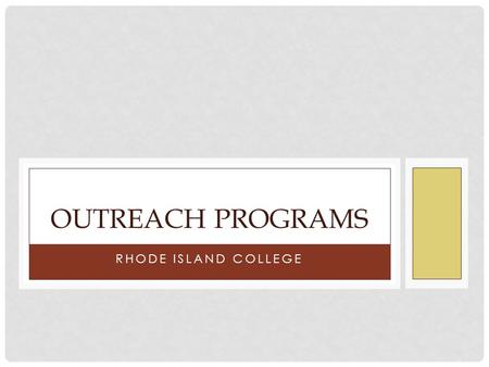 RHODE ISLAND COLLEGE OUTREACH PROGRAMS. Contact Information ADRIANA OROZCO SPANISH 401 456 4754 TRACEY CLARKE ENGLISH 401 456 8902