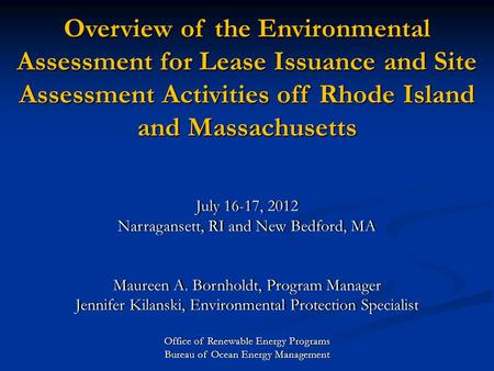 Overview of the Environmental Assessment for Lease Issuance and Site Assessment Activities off Rhode Island and Massachusetts July 16-17, 2012July 16-17,