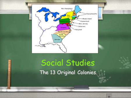 Social Studies The 13 Original Colonies All 5th graders in California should know: 5.4 Students understand the political, religious, social, and economic.